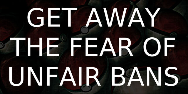 File:GetAwayTheFearOfUnfairBans 1.jpg