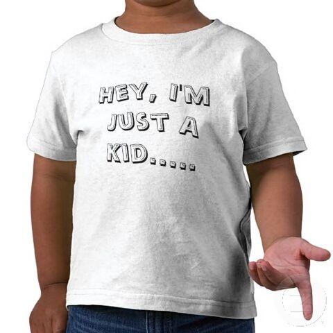 File:Hey im just a kid t shirt-rc970f11bdb5d4ca6b9586a9be41ac8e8 f0c6d 512.jpg