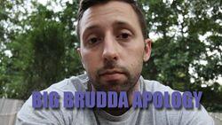 BIG BRUDDA APOLOGY