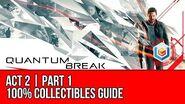 Quantum Break - Act 2 Part 1 Collectibles Locations (All Quantum Ripples, Chronon Sources, Intel)