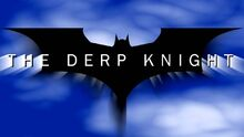 THEDERPKNIGHTRISES