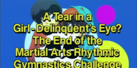A Tear in a Girl-Delinquent's Eye? The End of the Martial Arts Rhythmic Gymnastics Challenge!
