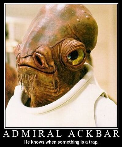 File:Ackbar knows when something is a... TRAP!.jpg