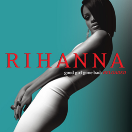 Rihanna - Good Girl Gone Bad Reloaded