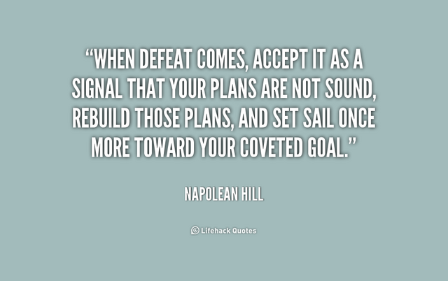 File:When-defeat-comes-accept-it-as-a-signal-that-your-plans-are-not-sound-rebuild-those-plans-and-set-sail-once-more-toward-your-coveted-goal.-Napoleon-Hill.png
