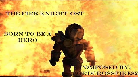 The Fire Knight- OST ~Born To Be A Hero~