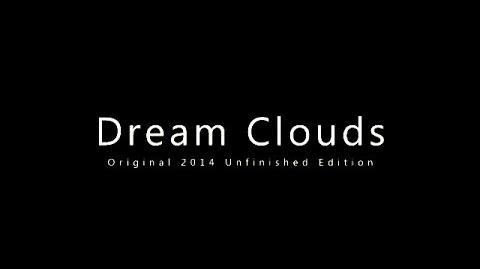 Dream Clouds (Original 2014 Unfinished Edition)