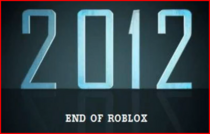 2012 - End of Roblox