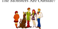The Monsters Are Outside?