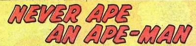File:Never Ape an Ape-Man (GK) title card.jpg