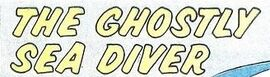 The Ghostly Sea Diver (GK) title card