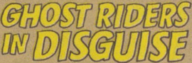 Ghost Riders in Disguise title card