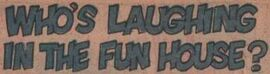 Who's Laughing in the Fun House title card
