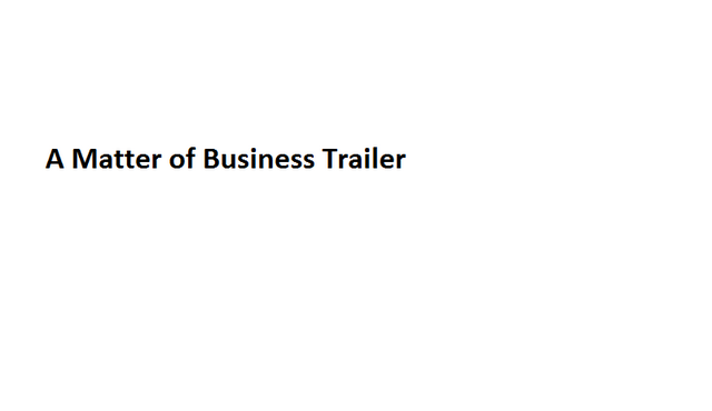 File:A Matter of Business Trailer.png