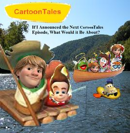 CartoonTales If I Announced the Next CartoonTales Episode