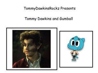 Tommy Dawkins and Gumball
