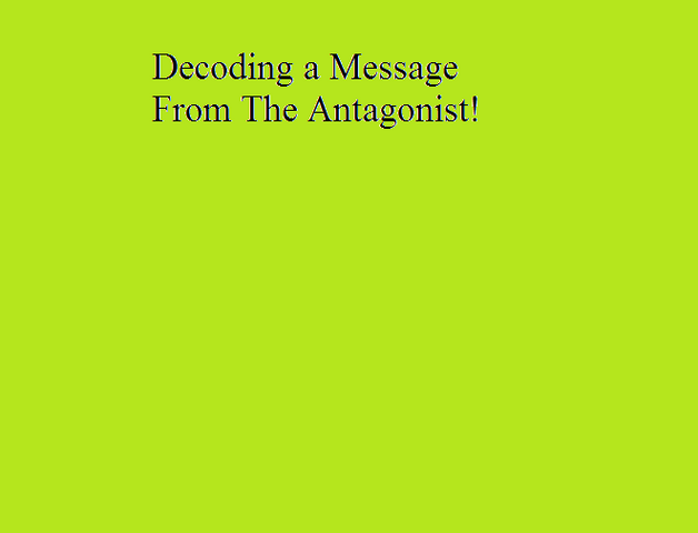File:Decoding a Message From The Antagonist!.png