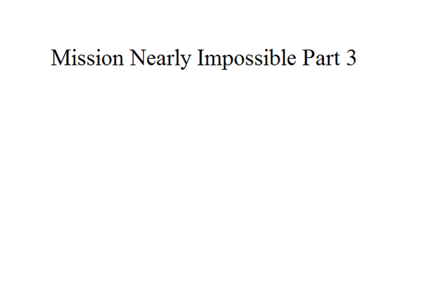 File:Mission Nearly Impossible Part 3.png
