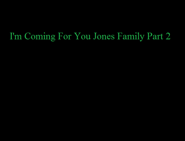 File:I'm Coming For You Jones Family Part 2.png