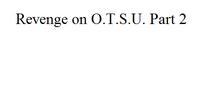 Revenge on O.T.S.U. Part 2