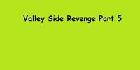 Valley Side Revenge Part 5