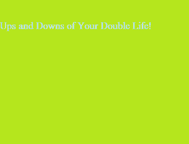 File:Ups and Downs of Your Double Life!.png