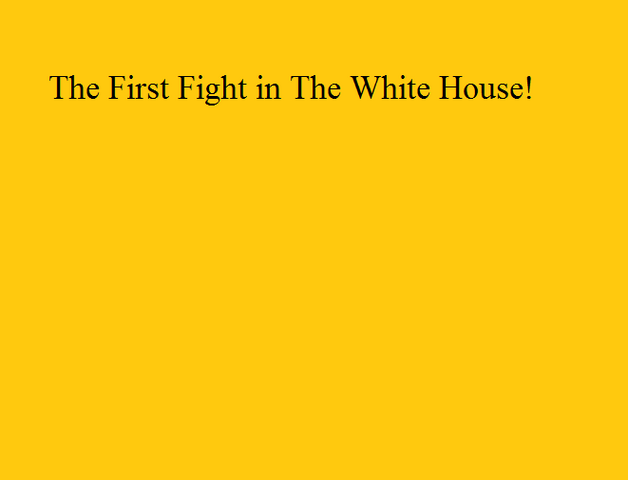 File:The First Fight in The White House!.png