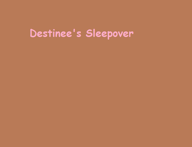 File:Destinee's Sleepover.png