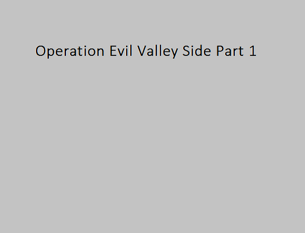 File:Operation Evil Valley Side Part 1.png