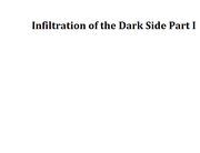 Infiltration of the Dark Side Part I