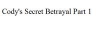 Cody's Secret Betrayal Part 1