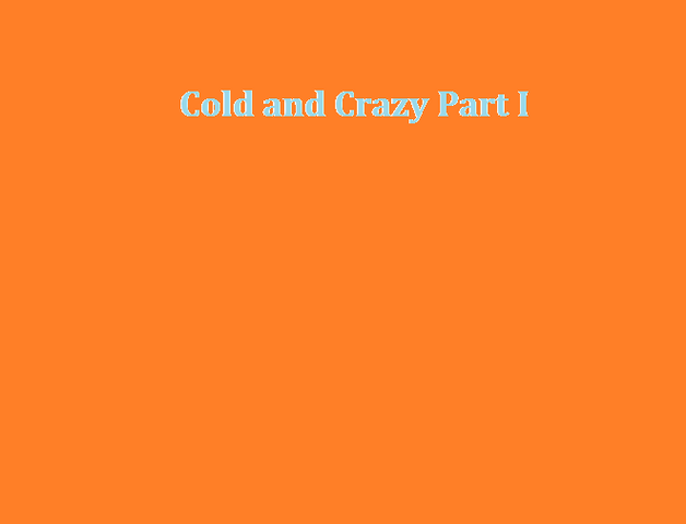 File:Cold and Crazy Part I.png