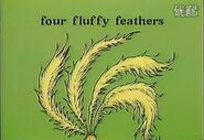 4 fluffy feathers...