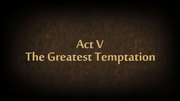Act V Greatest Temptition