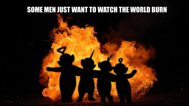 File:Some Teletubbies just want to watch the world burn.jpg