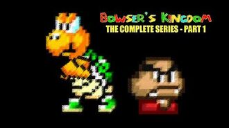 Bowser's Kingdom - Complete Series - Part 1