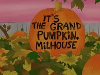 It's the Grand Pumpkin, Milhouse