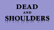 Dead and Shoulders