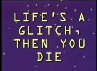 File:Life's A Glitch, Then You Die Title Card.jpg