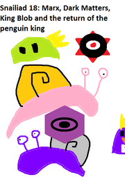 Snailiad 18 Marx, Dark Matters, King Blob and the return of the penguin king
