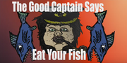 The Good Captain Says Eat Your Fish