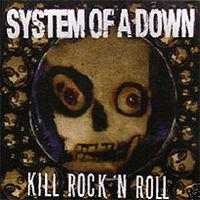 System of a down kill rock n roll.jpg