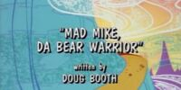 Mad Mike, Da Bear Warrior