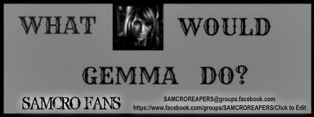 File:WHAT WOULD GEMMA DO SAMCRO FANS PIX.jpg