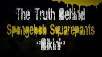 """Bikini"" (The Truth Behind Spongebob Squarepants)"