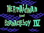Mermaid Man and Barnacle Boy IV