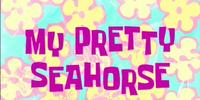 SpongeBob SquarePants (character)/gallery/My Pretty Seahorse