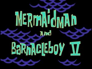 Mermaid Man and Barnacle Boy V