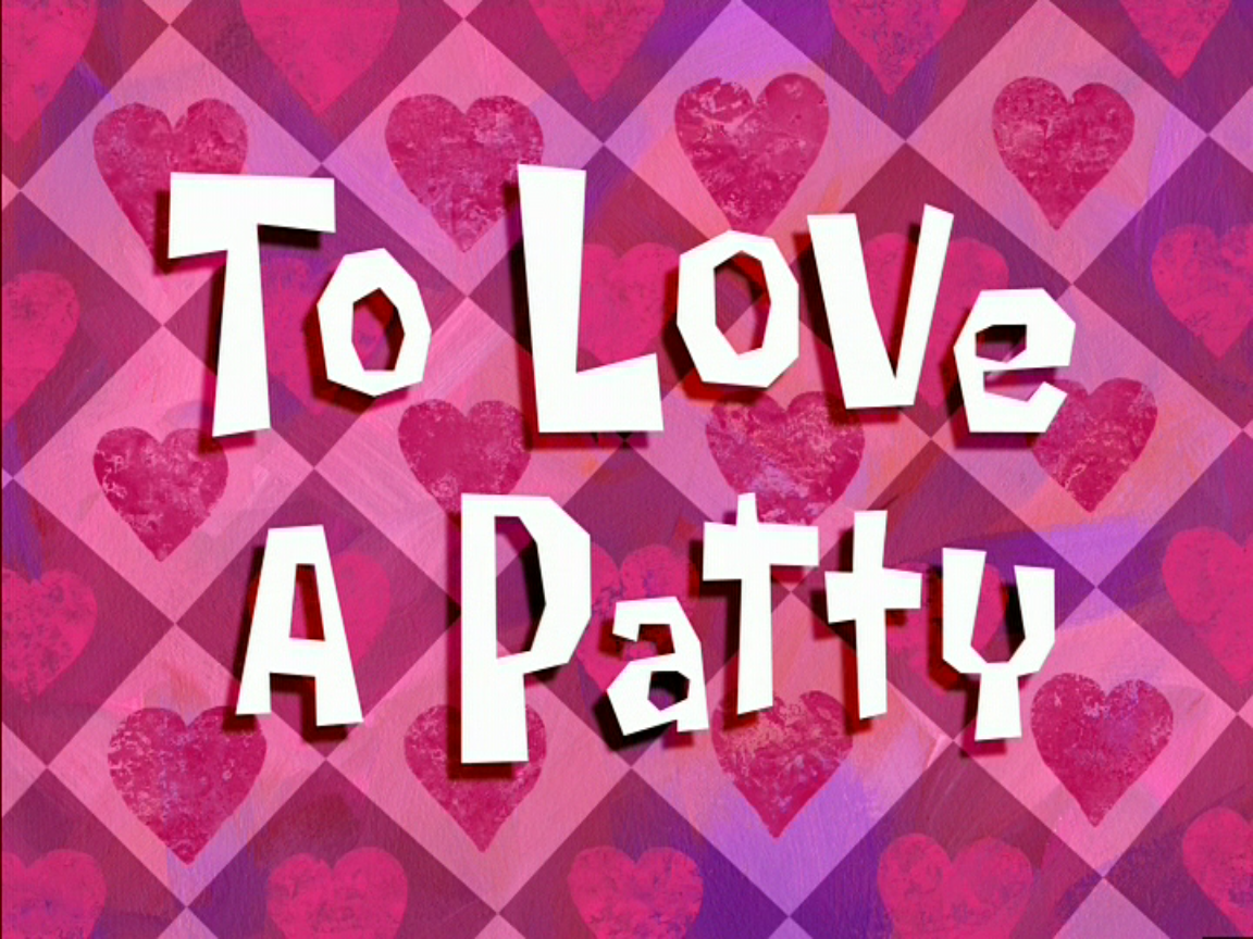 to love a patty encyclopedia spongebobia fandom powered by wikia