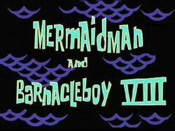 Mermaid Man and Barnacle Boy VIII